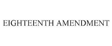 EIGHTEENTH AMENDMENT