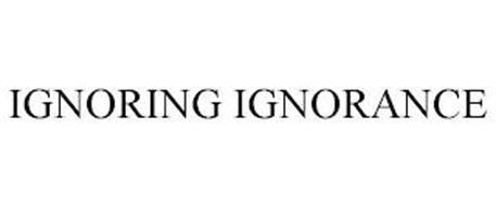 IGNORING IGNORANCE