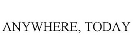 ANYWHERE, TODAY