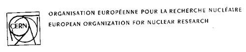 CERN ORGANISATION EUROPEENNE POUR LA RECHERCHE NUCLEAIRE EUROPEAN ORGANIZATION FOR NUCLEAR RESEARCH