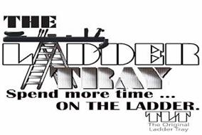 THE LADDER TRAY SPEND MORE TIME ... ON THE LADDER. TLT THE ORIGINAL LADDER TRAY