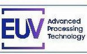 EUV ADVANCED PROCESSING TECHNOLOGY