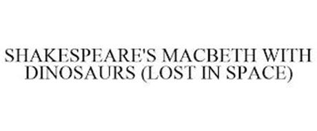 SHAKESPEARE'S MACBETH WITH DINOSAURS (LOST IN SPACE)