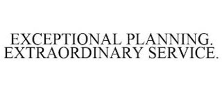 EXCEPTIONAL PLANNING. EXTRAORDINARY SERVICE.