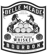 BELLE MEADE BOURBON AGED TO PERFECTION STRAIGHT BOURBON WHISKEY  SMALL BATCH HANDCRAFTED SOUR MASH WHISKEY STRAIGHT SW & CO BELLE MEADE BOURBON 45.2% ALCOHOL BY VOLUME (90.4 PROOF) 750ML
