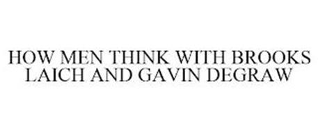 HOW MEN THINK WITH BROOKS LAICH AND GAVIN DEGRAW