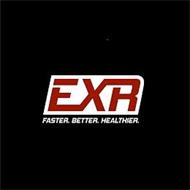 EXR FASTER. BETTER. HEALTHIER.