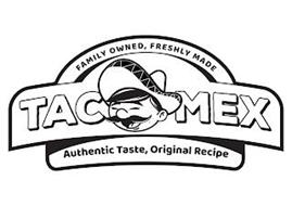 FAMILY OWNED, FRESHLY MADE TACOMEX AUTHENTIC TASTE, ORIGINAL RECIPE