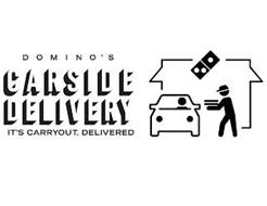 DOMINO'S CARSIDE DELIVERY IT'S CARRYOUT, DELIVERED
