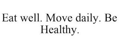 EAT WELL. MOVE DAILY. BE HEALTHY.
