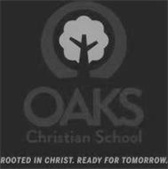 OAKS CHRISTIAN SCHOOL ROOTED IN CHRIST. READY FOR TOMORROW