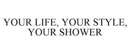 YOUR LIFE, YOUR STYLE, YOUR SHOWER