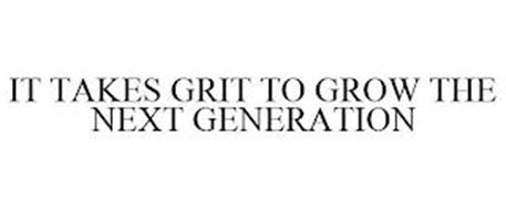IT TAKES GRIT TO GROW THE NEXT GENERATION