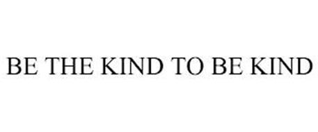BE THE KIND TO BE KIND