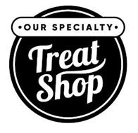 · OUR SPECIALTY · TREAT SHOP