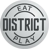DISTRICT EAT PLAY