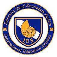 SAPIENTIA QUOD FACIENDUM FACIAM IES INTERNATIONAL EDUCATION SYSTEMS