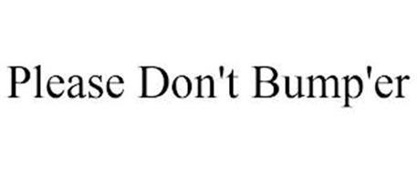 PLEASE DON'T BUMP'ER