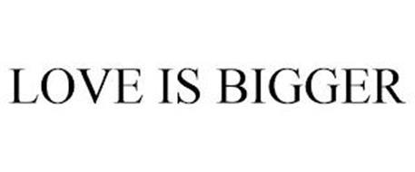 LOVE IS BIGGER