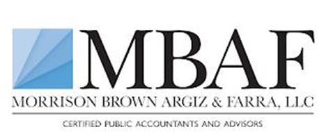MBAF MORRISON BROWN ARGIZ & FARRA, LLC CERTIFIED PUBLIC ACCOUNTANTS AND ADVISORS