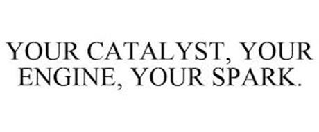 YOUR CATALYST, YOUR ENGINE, YOUR SPARK.