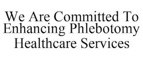 WE ARE COMMITTED TO ENHANCING PHLEBOTOMY HEALTHCARE SERVICES
