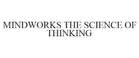 MINDWORKS THE SCIENCE OF THINKING