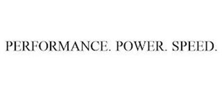 PERFORMANCE. POWER. SPEED.