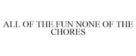 ALL OF THE FUN NONE OF THE CHORES