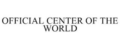 OFFICIAL CENTER OF THE WORLD