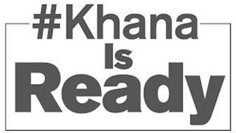 #KHANA IS READY
