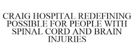 CRAIG HOSPITAL REDEFINING POSSIBLE FOR PEOPLE WITH SPINAL CORD AND BRAIN INJURIES