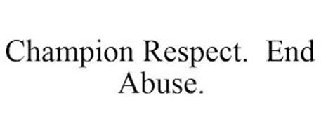 CHAMPION RESPECT. END ABUSE.