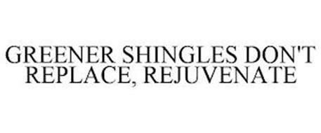 GREENER SHINGLES DON'T REPLACE, REJUVENATE