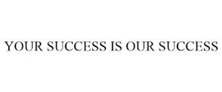 YOUR SUCCESS IS OUR SUCCESS