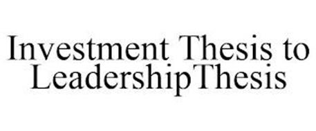 INVESTMENT THESIS TO LEADERSHIPTHESIS