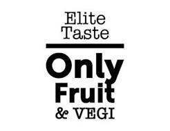 ELITE TASTE ONLY FRUIT & VEGI