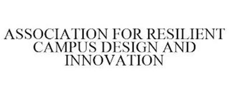 ASSOCIATION FOR RESILIENT CAMPUS DESIGN AND INNOVATION