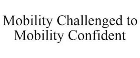 MOBILITY CHALLENGED TO MOBILITY CONFIDENT