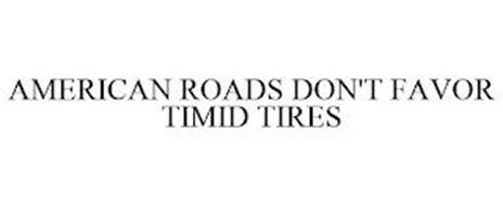 AMERICAN ROADS DON'T FAVOR TIMID TIRES