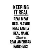 KEEPING IT REAL REAL MEAT REAL FLAVOR REAL FAMILY REAL NAME THANKS TO REAL AMERICAN RANCHERS