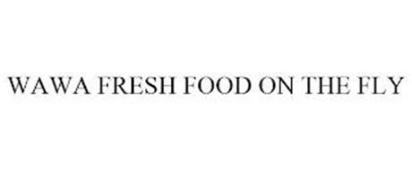 WAWA FRESH FOOD ON THE FLY
