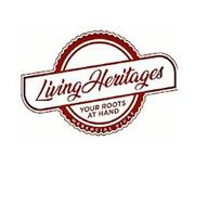 LIVING HERITAGES YOUR ROOTS AT HAND HERENCIAS VIVAS