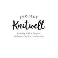 PROJECT KNITWELL KNITTING WITH A PURPOSE WELLNESS, COMFORT, COMMUNITY