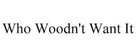 WHO WOODN'T WANT IT