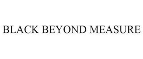 BLACK BEYOND MEASURE