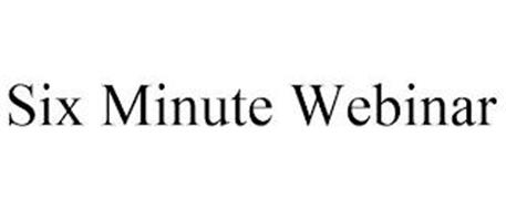 SIX MINUTE WEBINAR