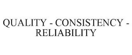 QUALITY - CONSISTENCY - RELIABILITY