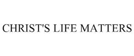 CHRIST'S LIFE MATTERS