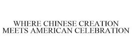 WHERE CHINESE CREATION MEETS AMERICAN CELEBRATION